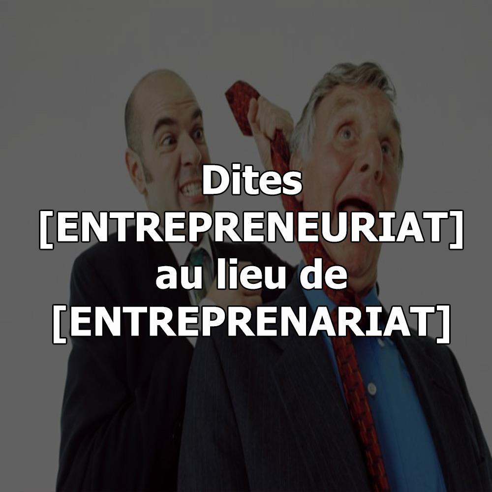 Entrepreuneuriat prononciation mot employé qui étrangle son boss
